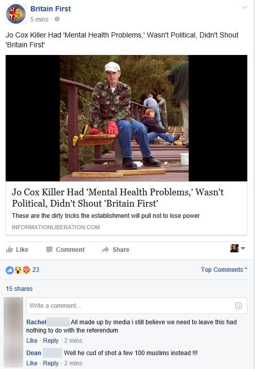 Mair's alleged shouting of 'Britain first' led to a certain focus on the radical right-wing party carrying the same name. They moved to distance themselves from the murder, condemning it and urging media to act responsibly. On their own Facebook page, they also pointed at Mair's history of mental illness. Note the comments below.